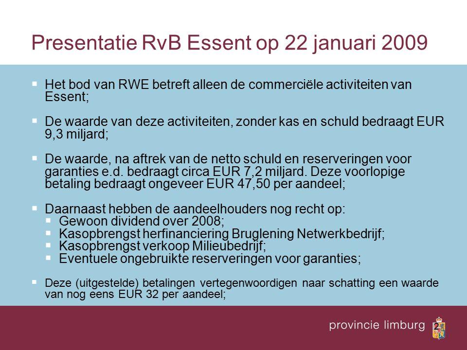 2 Presentatie RvB Essent op 22 januari 2009  Het bod van RWE betreft alleen de commerciële activiteiten van Essent;  De waarde van deze activiteiten, zonder kas en schuld bedraagt EUR 9,3 miljard;  De waarde, na aftrek van de netto schuld en reserveringen voor garanties e.d.