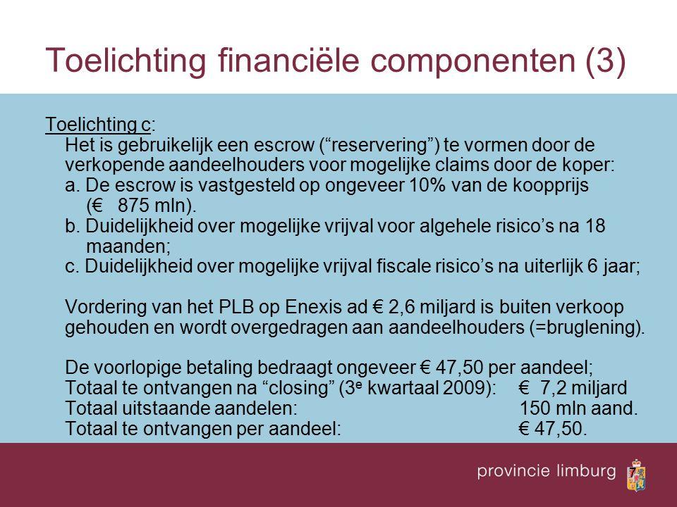 7 Toelichting financiële componenten (3) Toelichting c: Het is gebruikelijk een escrow ( reservering ) te vormen door de verkopende aandeelhouders voor mogelijke claims door de koper: a.