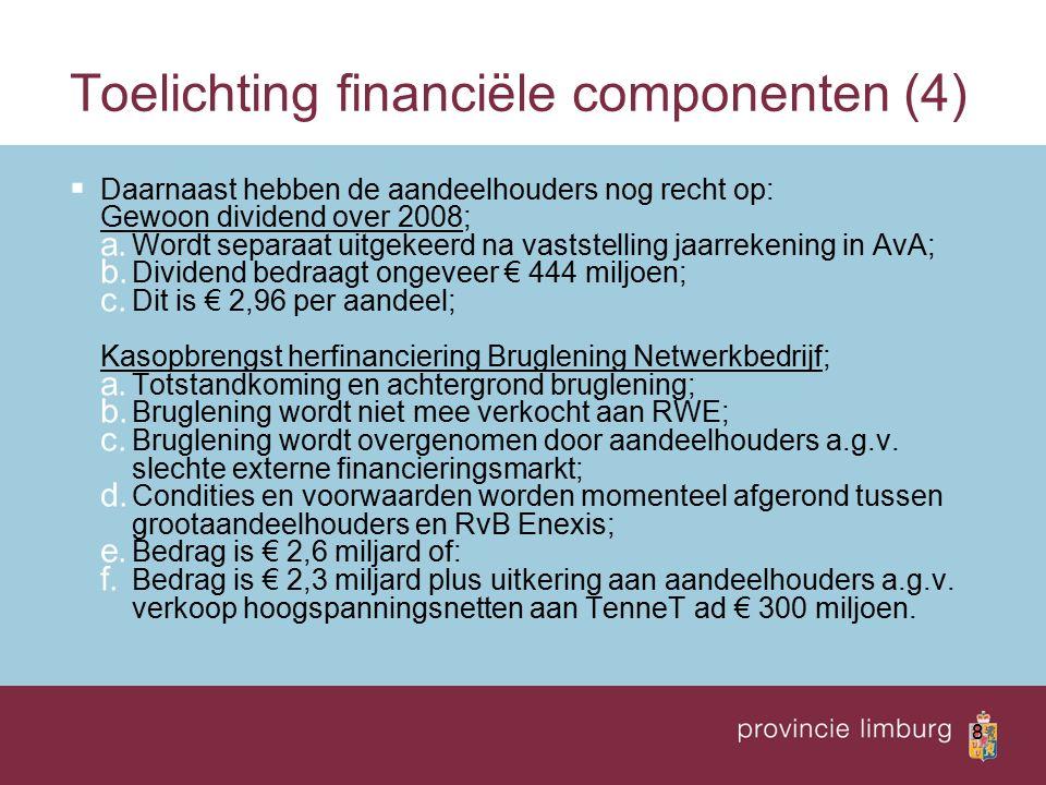 8 Toelichting financiële componenten (4)  Daarnaast hebben de aandeelhouders nog recht op: Gewoon dividend over 2008; a.