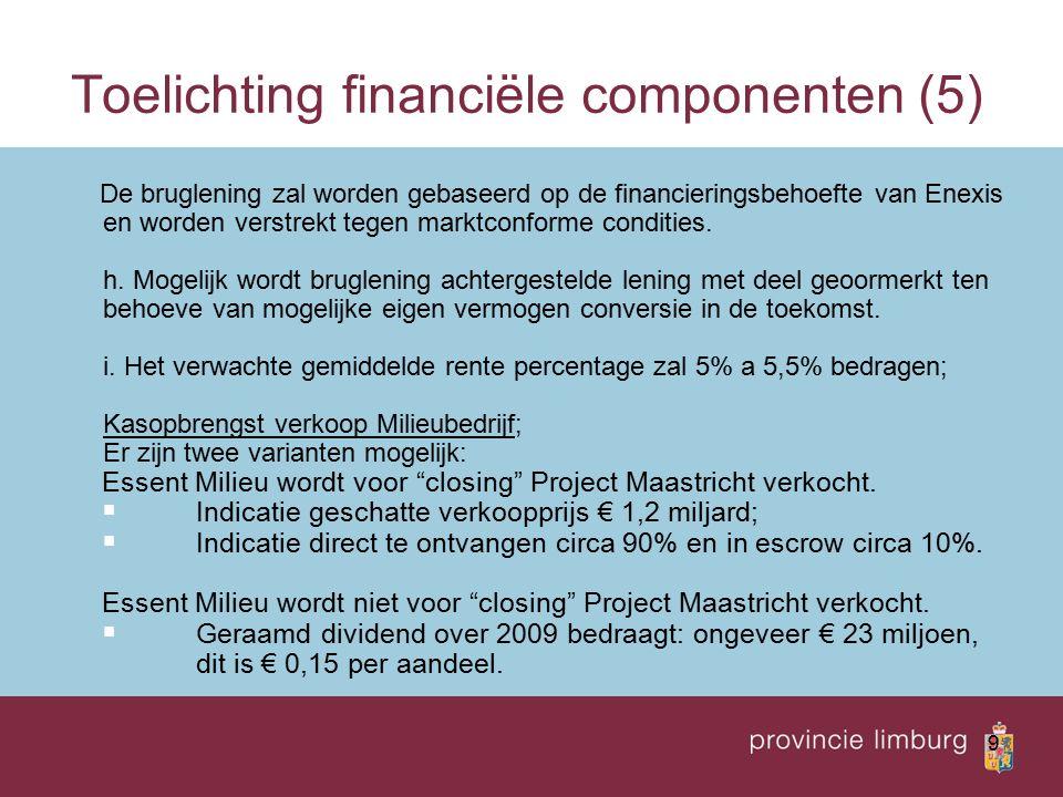9 Toelichting financiële componenten (5) De bruglening zal worden gebaseerd op de financieringsbehoefte van Enexis en worden verstrekt tegen marktconforme condities.