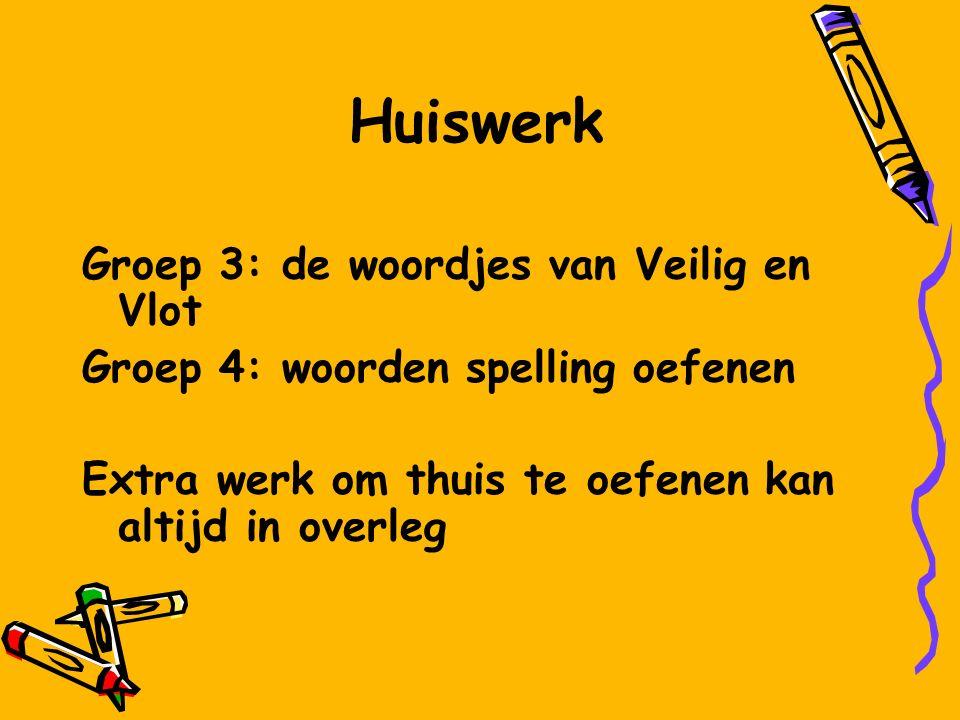 Huiswerk Groep 3: de woordjes van Veilig en Vlot Groep 4: woorden spelling oefenen Extra werk om thuis te oefenen kan altijd in overleg