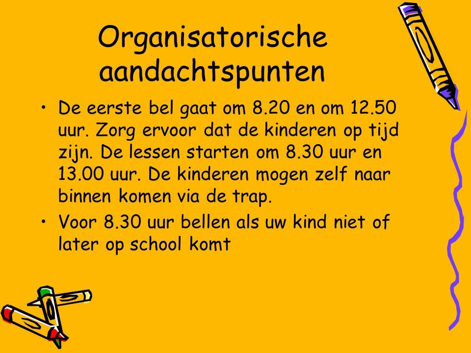 Organisatorische aandachtspunten De eerste bel gaat om 8.20 en om 12.50 uur.