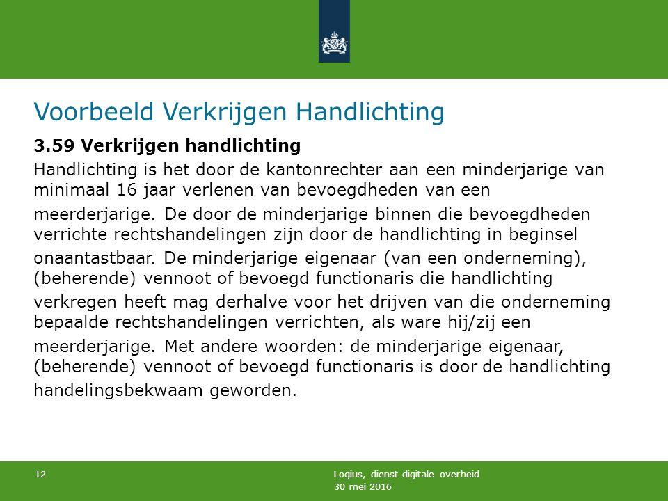 30 mei 2016 Logius, dienst digitale overheid 12 Voorbeeld Verkrijgen Handlichting 3.59 Verkrijgen handlichting Handlichting is het door de kantonrechter aan een minderjarige van minimaal 16 jaar verlenen van bevoegdheden van een meerderjarige.