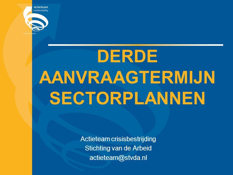 DERDE AANVRAAGTERMIJN SECTORPLANNEN Actieteam crisisbestrijding Stichting van de Arbeid actieteam@stvda.nl