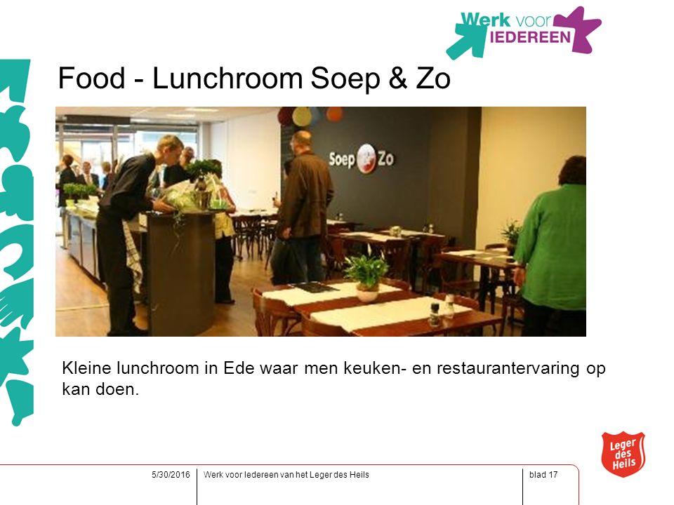 blad5/30/2016Werk voor Iedereen van het Leger des Heils17 Food - Lunchroom Soep & Zo Kleine lunchroom in Ede waar men keuken- en restaurantervaring op kan doen.