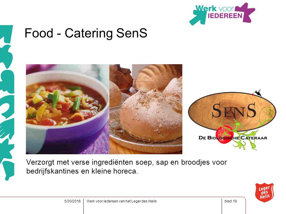 blad5/30/2016Werk voor Iedereen van het Leger des Heils18 Food - Catering SenS Verzorgt met verse ingrediënten soep, sap en broodjes voor bedrijfskantines en kleine horeca.
