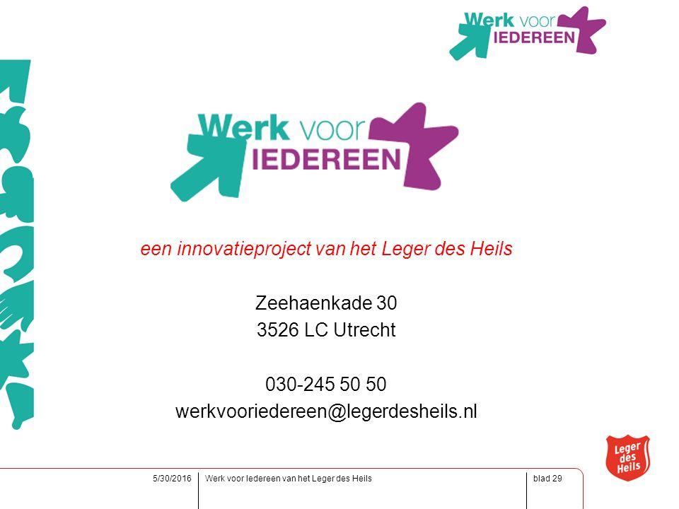 blad5/30/2016Werk voor Iedereen van het Leger des Heils29 een innovatieproject van het Leger des Heils Zeehaenkade 30 3526 LC Utrecht 030-245 50 50 werkvooriedereen@legerdesheils.nl