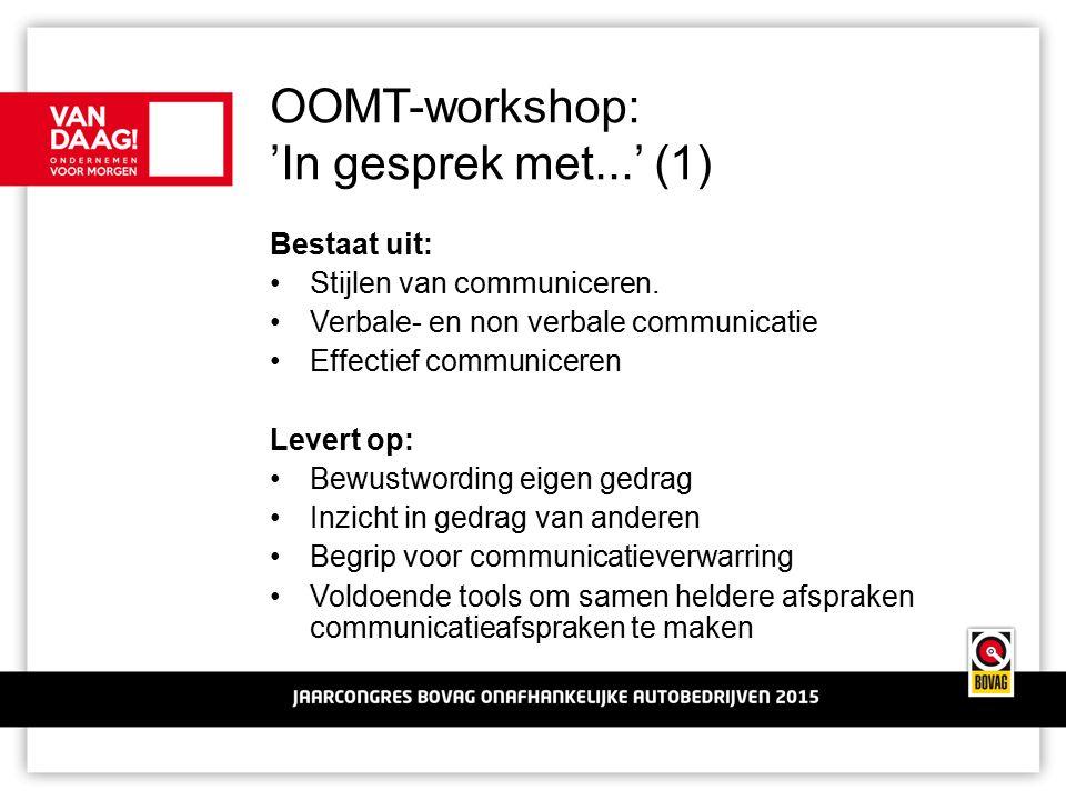 OOMT-workshop: 'In gesprek met...' (1) Bestaat uit: Stijlen van communiceren. Verbale- en non verbale communicatie Effectief communiceren Levert op: B