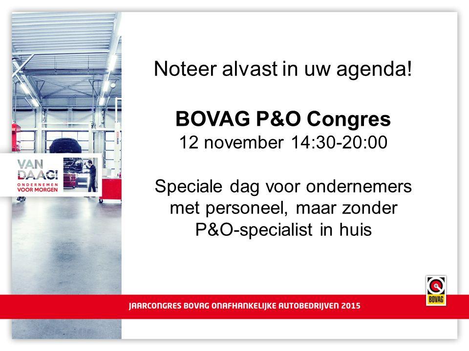 Noteer alvast in uw agenda! BOVAG P&O Congres 12 november 14:30-20:00 Speciale dag voor ondernemers met personeel, maar zonder P&O-specialist in huis