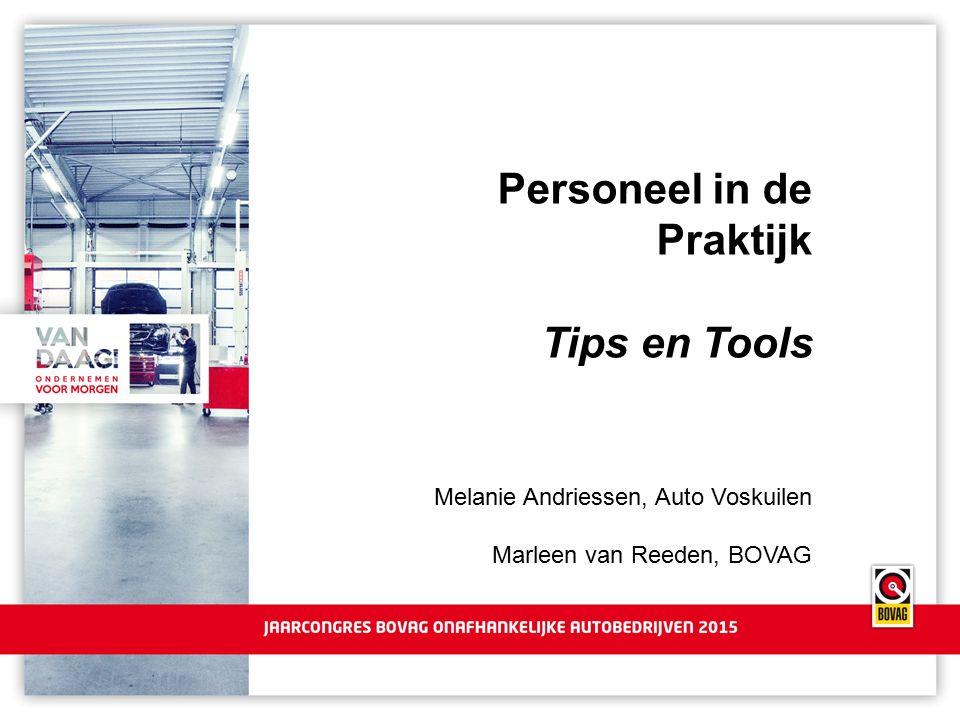 Personeel in de Praktijk Tips en Tools Melanie Andriessen, Auto Voskuilen Marleen van Reeden, BOVAG