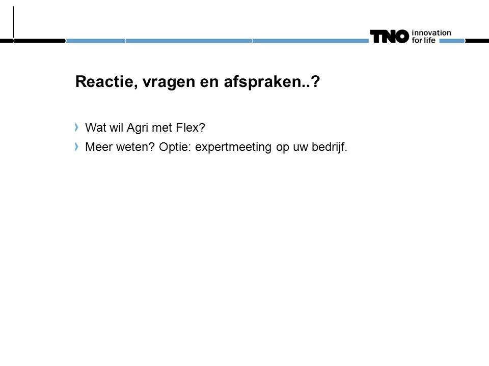 Reactie, vragen en afspraken... Wat wil Agri met Flex.