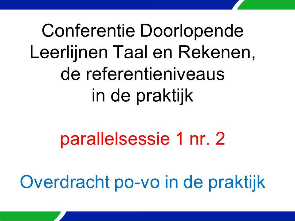 Conferentie Doorlopende Leerlijnen Taal en Rekenen, de referentieniveaus in de praktijk parallelsessie 1 nr.