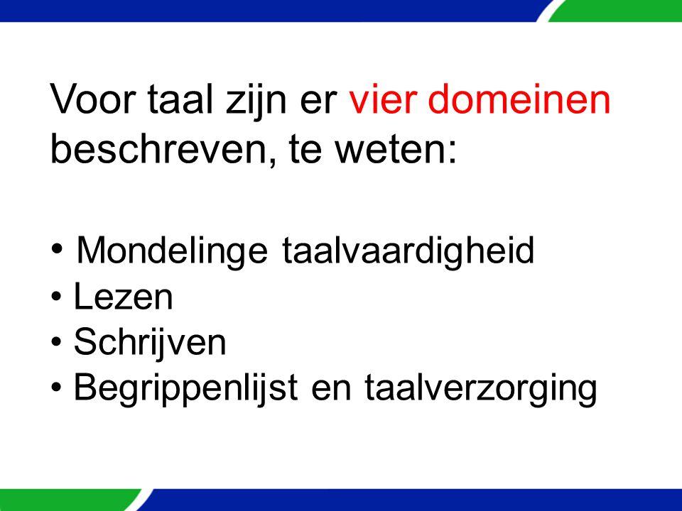 Voor taal zijn er vier domeinen beschreven, te weten: Mondelinge taalvaardigheid Lezen Schrijven Begrippenlijst en taalverzorging