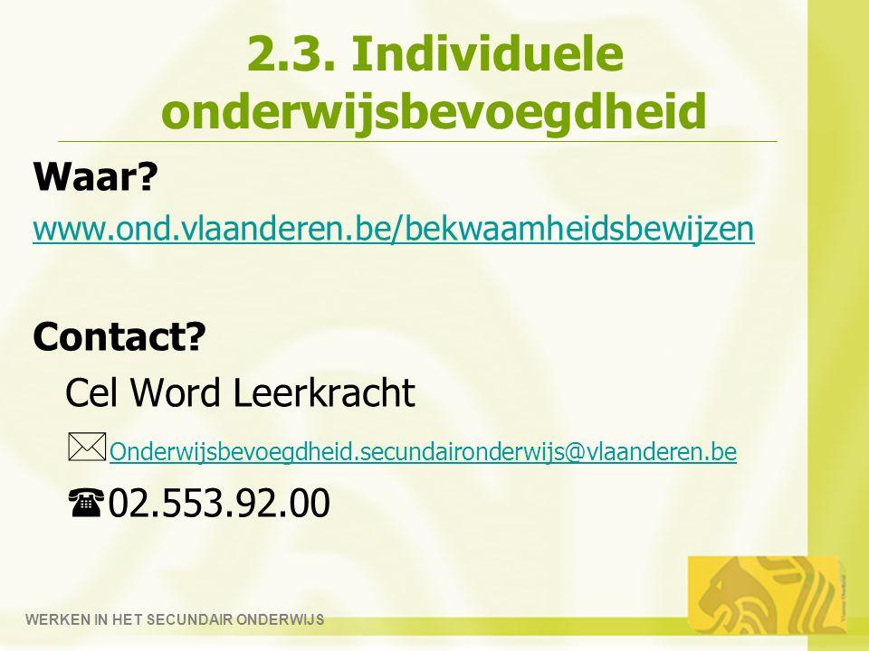 2.3.Individuele onderwijsbevoegdheid Waar. www.ond.vlaanderen.be/bekwaamheidsbewijzen Contact.