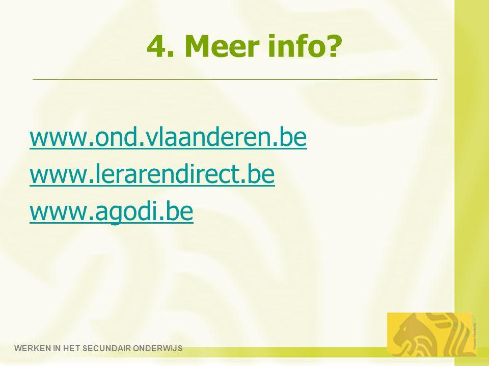 WERKEN IN HET SECUNDAIR ONDERWIJS 4. Meer info? www.ond.vlaanderen.be www.lerarendirect.be www.agodi.be