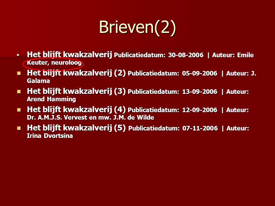 Brieven(2)  Het blijft kwakzalverij Publicatiedatum: 30-08-2006 | Auteur: Emile Keuter, neuroloog Het blijft kwakzalverij (2) Publicatiedatum: 05-09-2006 | Auteur: J.