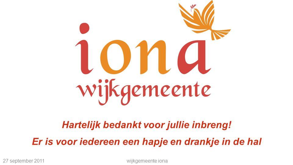27 september 2011wijkgemeente iona Hartelijk bedankt voor jullie inbreng.