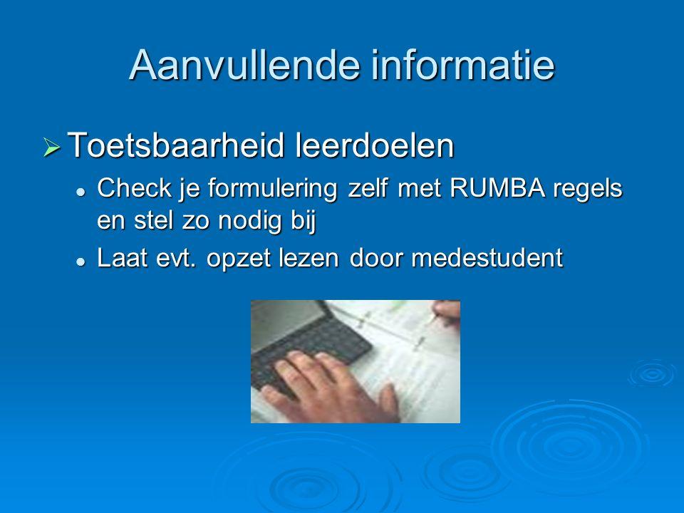 Aanvullende informatie  Toetsbaarheid leerdoelen Check je formulering zelf met RUMBA regels en stel zo nodig bij Check je formulering zelf met RUMBA regels en stel zo nodig bij Laat evt.