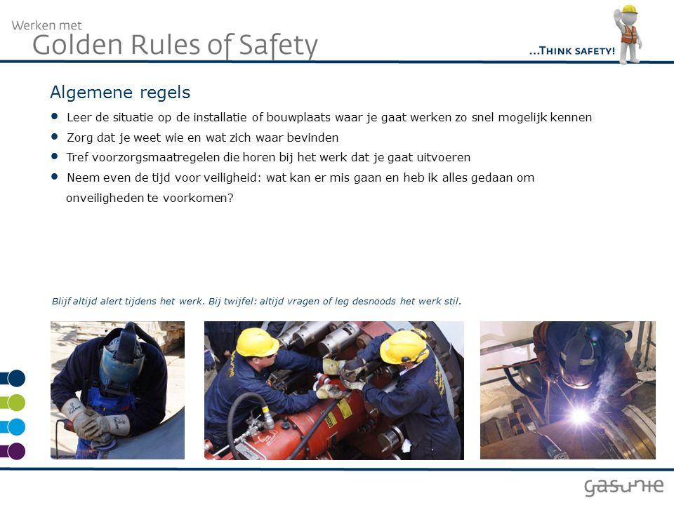 Algemene regels Leer de situatie op de installatie of bouwplaats waar je gaat werken zo snel mogelijk kennen Zorg dat je weet wie en wat zich waar bev