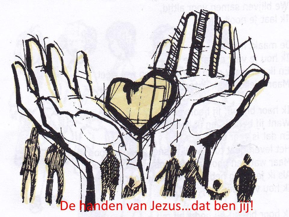 De handen van Jezus…dat ben jij!