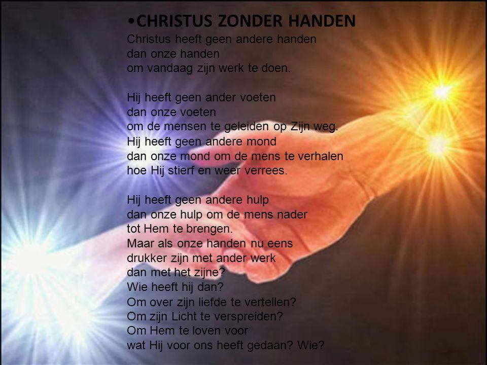 CHRISTUS ZONDER HANDEN Christus heeft geen andere handen dan onze handen om vandaag zijn werk te doen. Hij heeft geen ander voeten dan onze voeten om