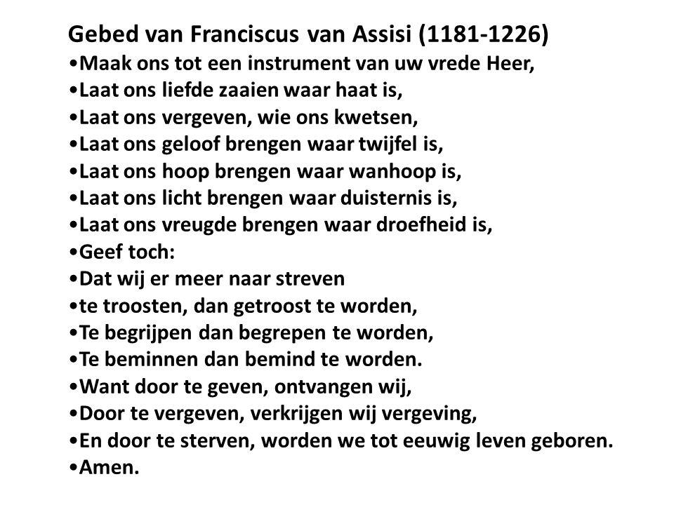 Gebed van Franciscus van Assisi (1181-1226) Maak ons tot een instrument van uw vrede Heer, Laat ons liefde zaaien waar haat is, Laat ons vergeven, wie