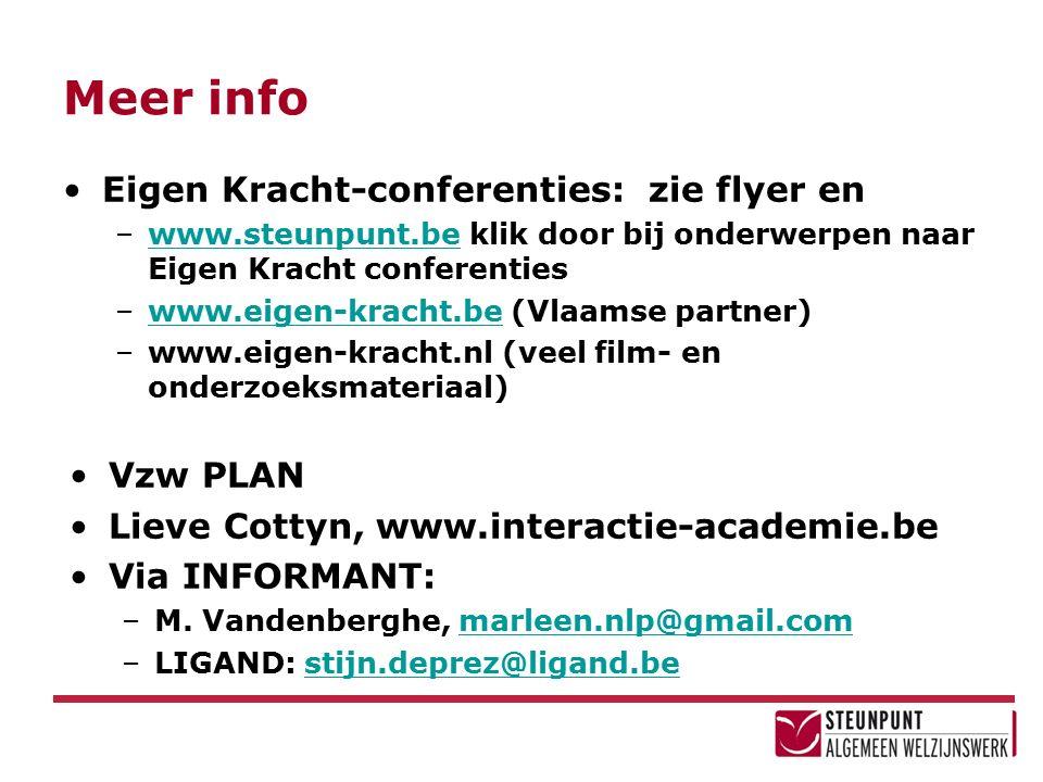 Meer info Eigen Kracht-conferenties: zie flyer en –www.steunpunt.be klik door bij onderwerpen naar Eigen Kracht conferentieswww.steunpunt.be –www.eigen-kracht.be (Vlaamse partner)www.eigen-kracht.be –www.eigen-kracht.nl (veel film- en onderzoeksmateriaal) Vzw PLAN Lieve Cottyn, www.interactie-academie.be Via INFORMANT: –M.