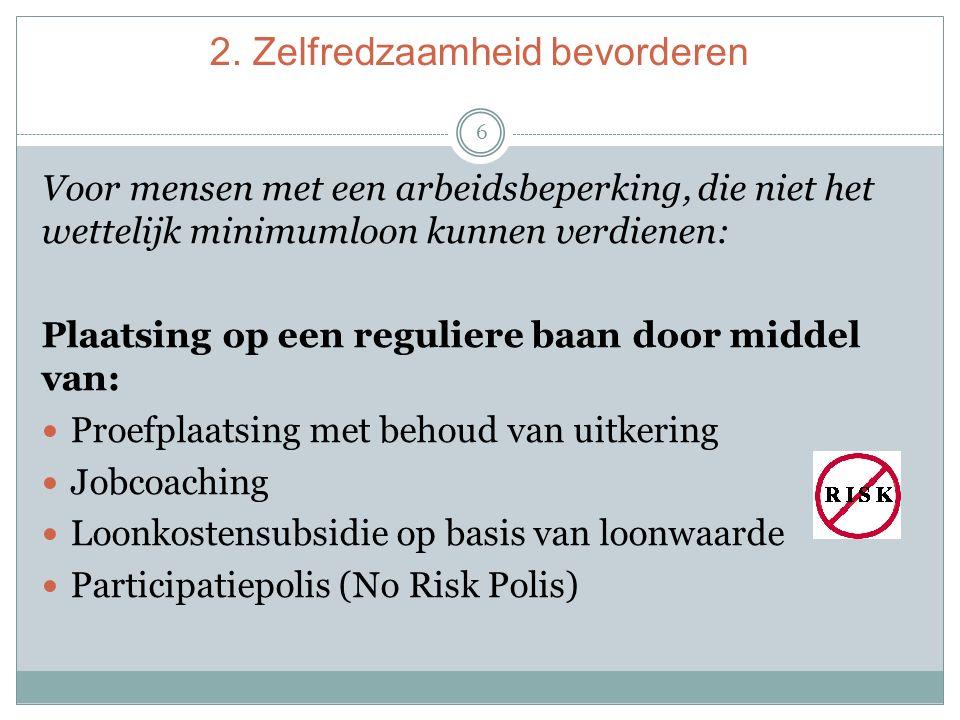 2. Zelfredzaamheid bevorderen 6 Voor mensen met een arbeidsbeperking, die niet het wettelijk minimumloon kunnen verdienen: Plaatsing op een reguliere