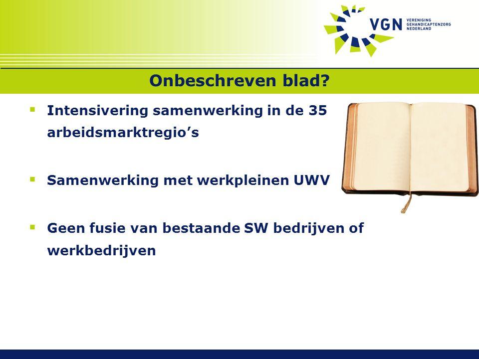 Onbeschreven blad?  Intensivering samenwerking in de 35 arbeidsmarktregio's  Samenwerking met werkpleinen UWV  Geen fusie van bestaande SW bedrijve