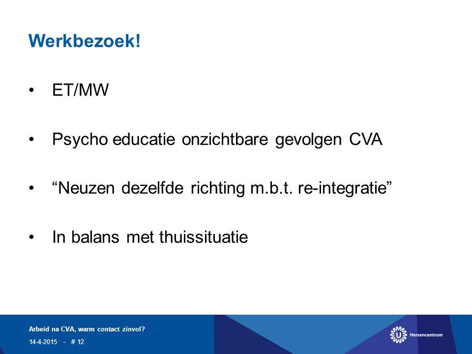 Werkbezoek. ET/MW Psycho educatie onzichtbare gevolgen CVA Neuzen dezelfde richting m.b.t.