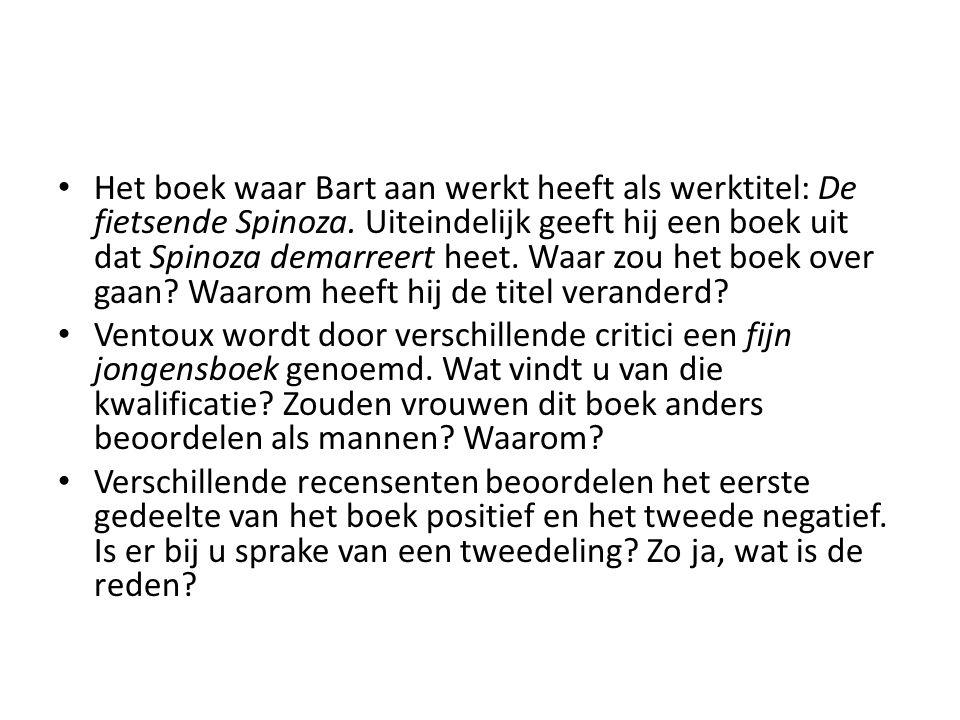 Het boek waar Bart aan werkt heeft als werktitel: De fietsende Spinoza. Uiteindelijk geeft hij een boek uit dat Spinoza demarreert heet. Waar zou het