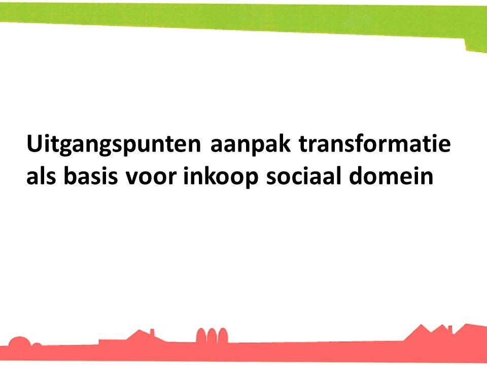Uitgangspunten aanpak transformatie als basis voor inkoop sociaal domein