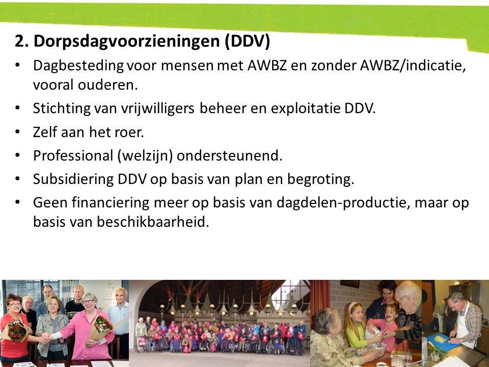 2. Dorpsdagvoorzieningen (DDV) Dagbesteding voor mensen met AWBZ en zonder AWBZ/indicatie, vooral ouderen. Stichting van vrijwilligers beheer en explo