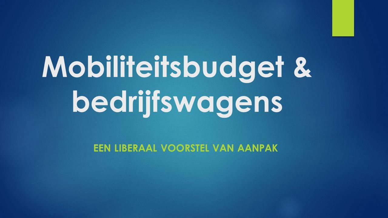 Mobiliteitsbudget & bedrijfswagens EEN LIBERAAL VOORSTEL VAN AANPAK