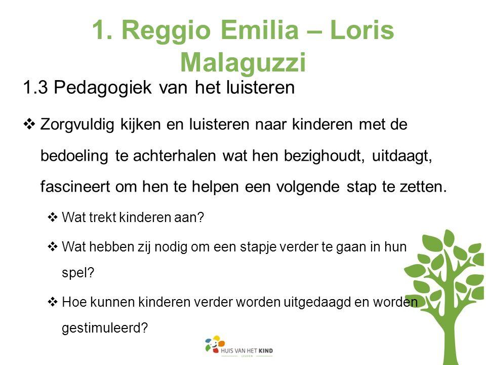 1.3 Pedagogiek van het luisteren  Zorgvuldig kijken en luisteren naar kinderen met de bedoeling te achterhalen wat hen bezighoudt, uitdaagt, fascineert om hen te helpen een volgende stap te zetten.