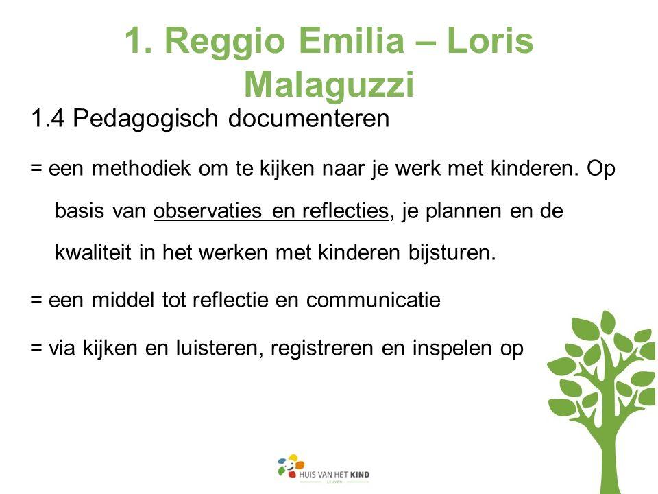 1. Reggio Emilia – Loris Malaguzzi 1.4 Pedagogisch documenteren = een methodiek om te kijken naar je werk met kinderen. Op basis van observaties en re