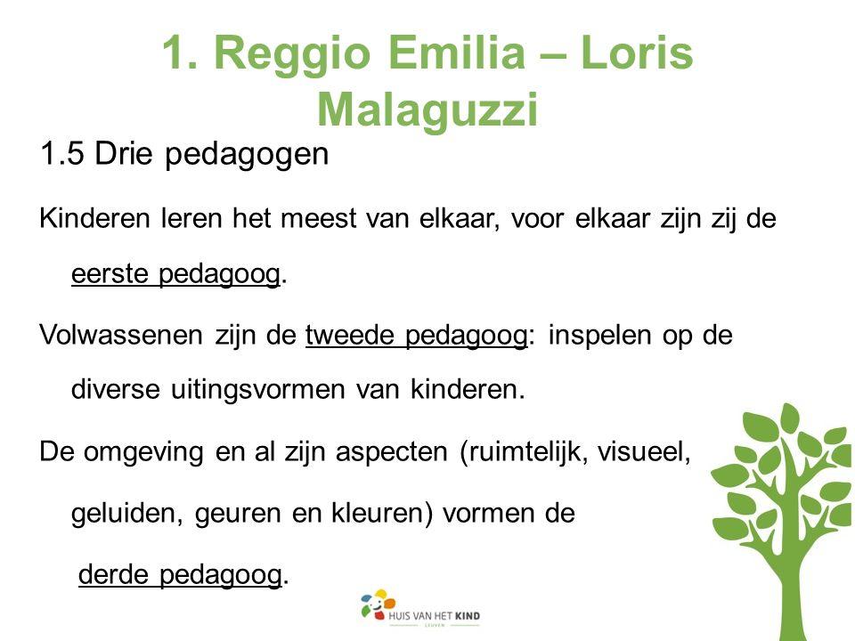 1. Reggio Emilia – Loris Malaguzzi 1.5 Drie pedagogen Kinderen leren het meest van elkaar, voor elkaar zijn zij de eerste pedagoog. Volwassenen zijn d