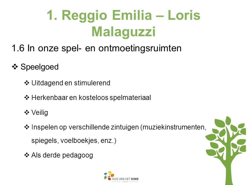 1. Reggio Emilia – Loris Malaguzzi 1.6 In onze spel- en ontmoetingsruimten  Speelgoed  Uitdagend en stimulerend  Herkenbaar en kosteloos spelmateri