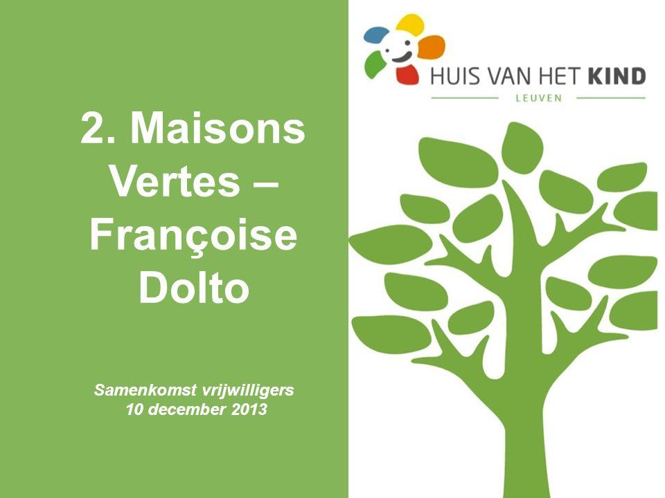 2. Maisons Vertes – Françoise Dolto Samenkomst vrijwilligers 10 december 2013