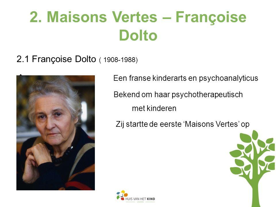 2. Maisons Vertes – Françoise Dolto 2.1 Françoise Dolto ( 1908-1988)  Een franse kinderarts en psychoanalyticus  Bekend om haar psychotherapeutisch