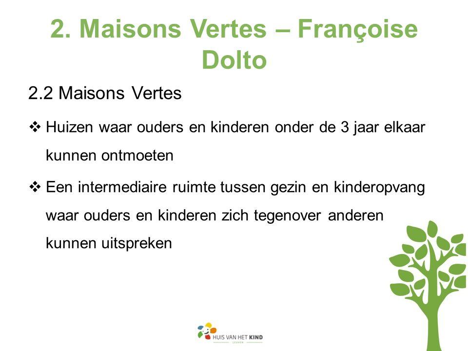 2. Maisons Vertes – Françoise Dolto 2.2 Maisons Vertes  Huizen waar ouders en kinderen onder de 3 jaar elkaar kunnen ontmoeten  Een intermediaire ru