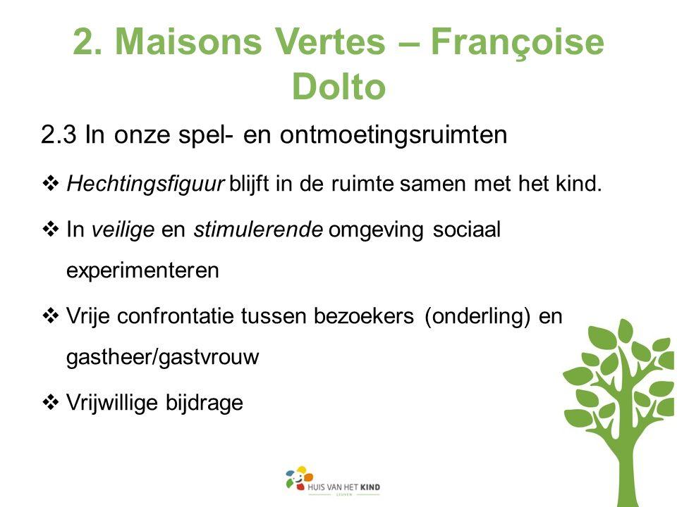 2. Maisons Vertes – Françoise Dolto 2.3 In onze spel- en ontmoetingsruimten  Hechtingsfiguur blijft in de ruimte samen met het kind.  In veilige en