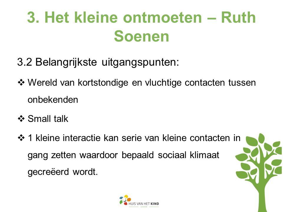 3. Het kleine ontmoeten – Ruth Soenen 3.2 Belangrijkste uitgangspunten:  Wereld van kortstondige en vluchtige contacten tussen onbekenden  Small tal