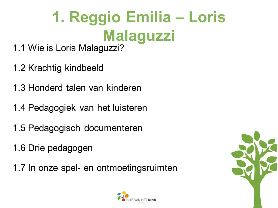 1. Reggio Emilia – Loris Malaguzzi 1.1 Wie is Loris Malaguzzi? 1.2 Krachtig kindbeeld 1.3 Honderd talen van kinderen 1.4 Pedagogiek van het luisteren
