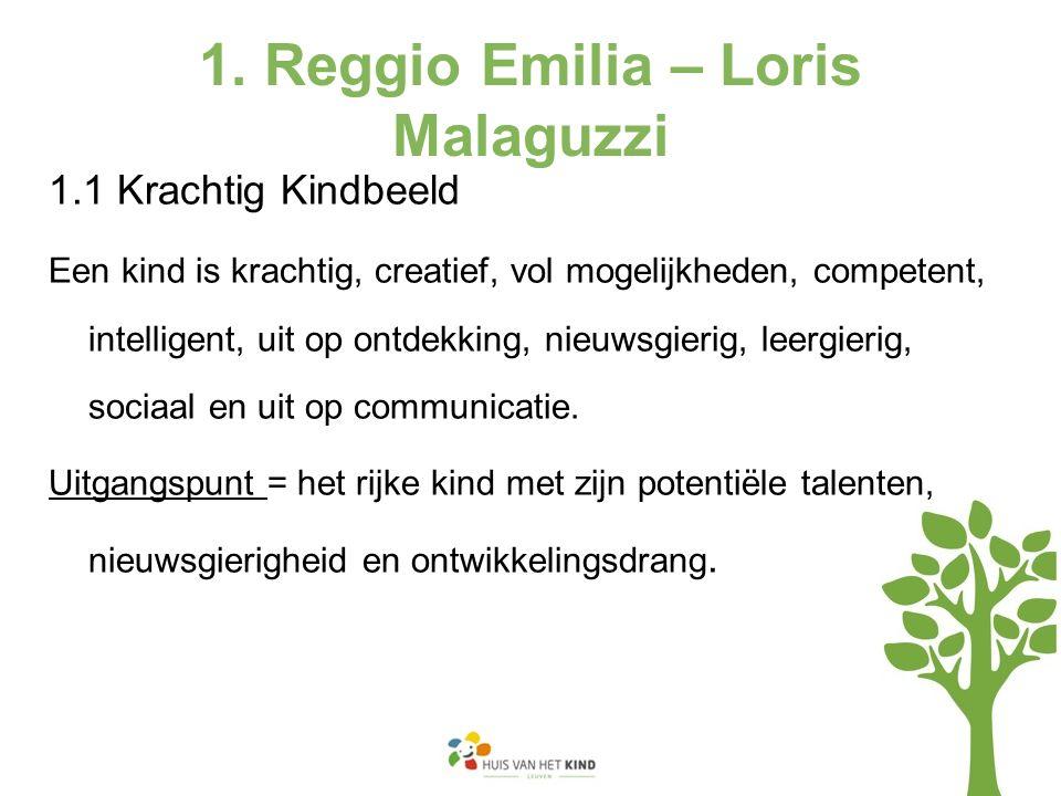 1. Reggio Emilia – Loris Malaguzzi 1.1 Krachtig Kindbeeld Een kind is krachtig, creatief, vol mogelijkheden, competent, intelligent, uit op ontdekking