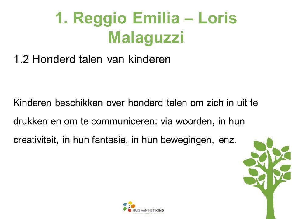 1. Reggio Emilia – Loris Malaguzzi 1.2 Honderd talen van kinderen Kinderen beschikken over honderd talen om zich in uit te drukken en om te communicer