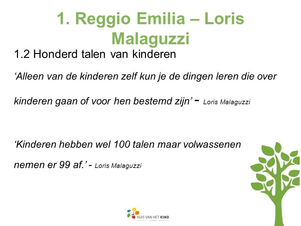 1. Reggio Emilia – Loris Malaguzzi 1.2 Honderd talen van kinderen 'Alleen van de kinderen zelf kun je de dingen leren die over kinderen gaan of voor h