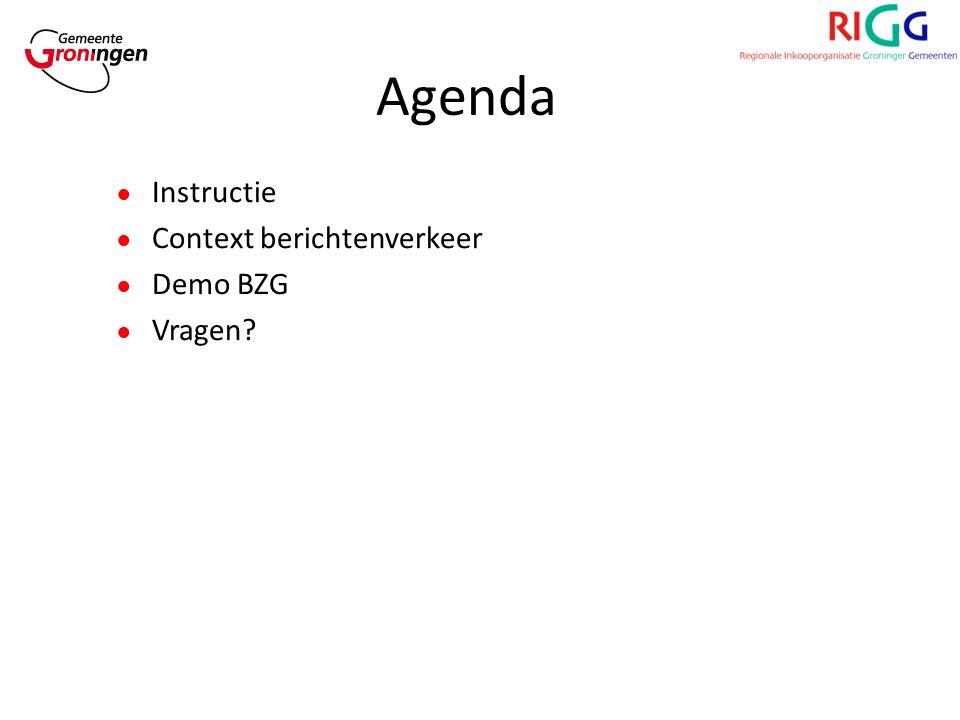 Agenda ● Instructie ● Context berichtenverkeer ● Demo BZG ● Vragen?