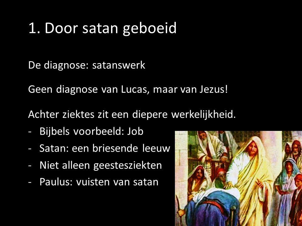 1.Door satan geboeid De diagnose: satanswerk Geen diagnose van Lucas, maar van Jezus.