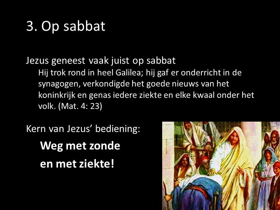 3. Op sabbat Jezus geneest vaak juist op sabbat Hij trok rond in heel Galilea; hij gaf er onderricht in de synagogen, verkondigde het goede nieuws van